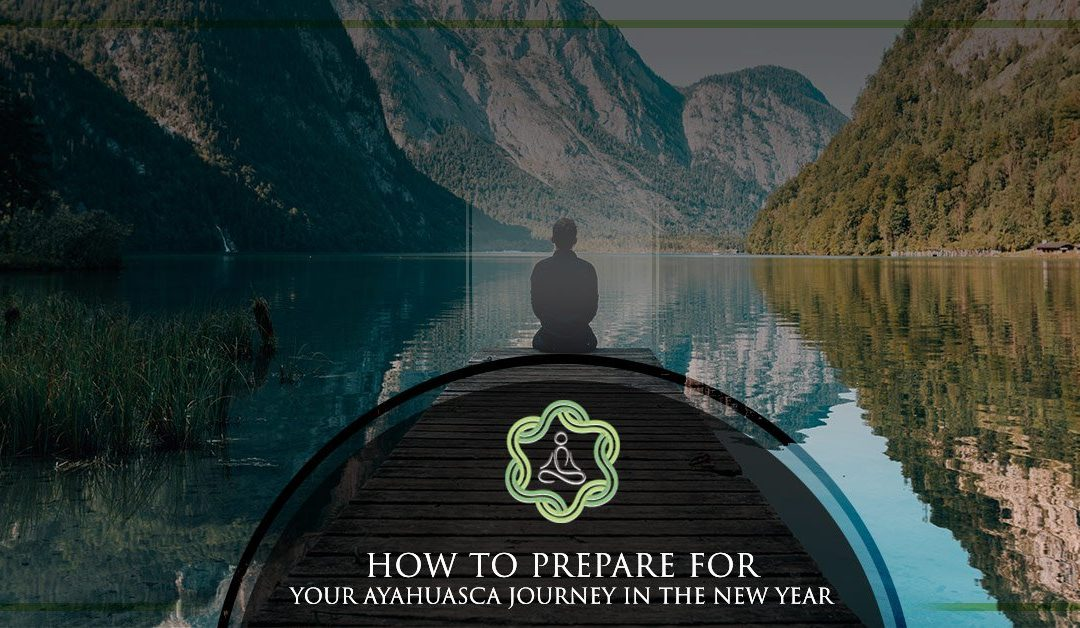 How to prepare for your Ayahuasca Journey in the New Year