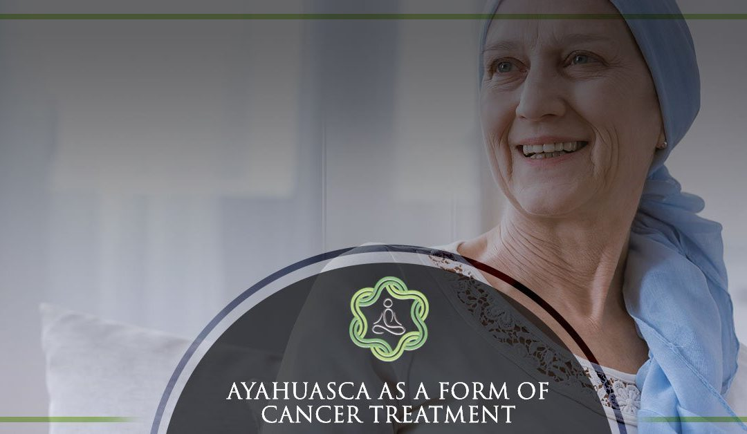 Ayahuasca as a form of Cancer Treatment